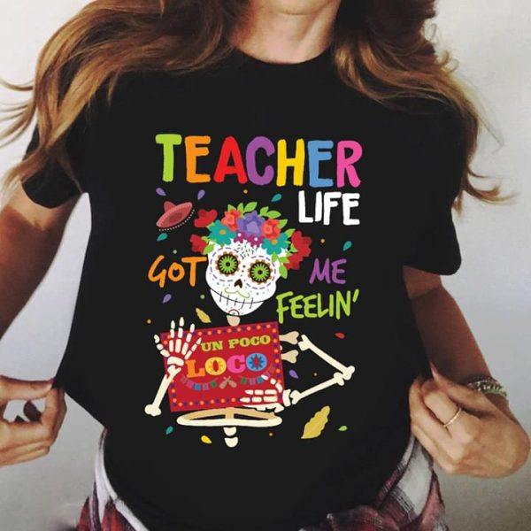 36d46c6e Teacher Life Got Me Feelin' Un Poco Loco Skeleton Shirt - TeePython