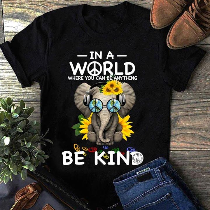 e65f2ee1b Elephant In A World Where You Can Be Anything Be Kind Shirt - TeePython