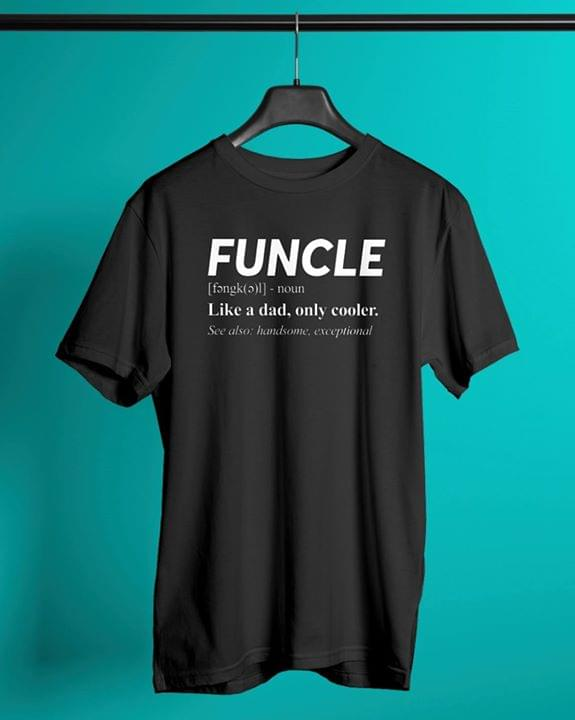 ea7413c8 Funcle Like A Dad, Only Cooler. See Also; Handsome; Exceptional Shirt -  TeePython