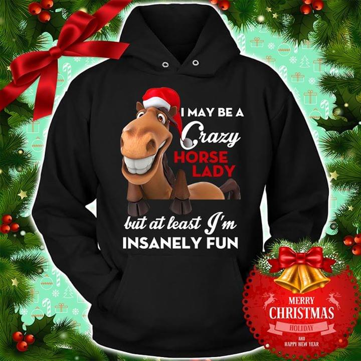 895cd064894aef I May Be A Crazy Horse Lady But At Least I'm Insanely Fun Christmas Shirt -  TeePython