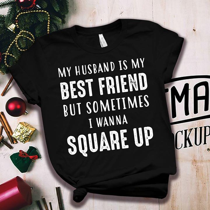 My Husband Is My Best Friend But Sometimes I Wanna Square Up Shirt