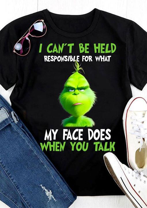 Grinch I Can t Be Held Responsible For What My Face Does When You Talk Shirt  - TeePython d80986590