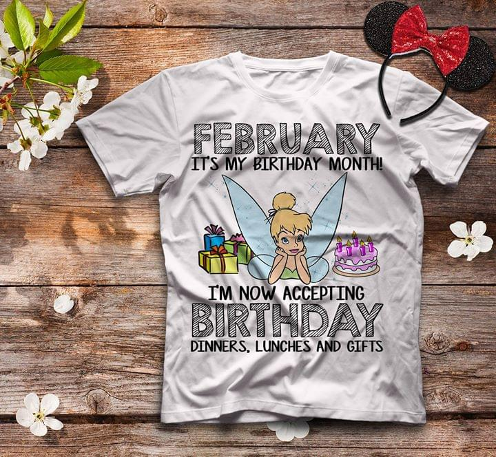 February Its My Birthday Month Im Now Accepting Dinners Lunches And Gifts Shirt