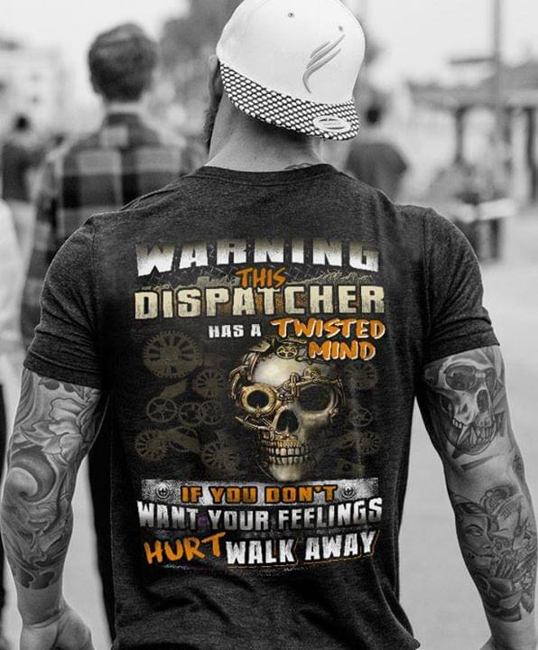6a20fc536d Warning This Dispatcher Has A Twisted Mind If You Don't Want Your Feelings  Hurt Walk Away Shirt (Back Side) - TeePython