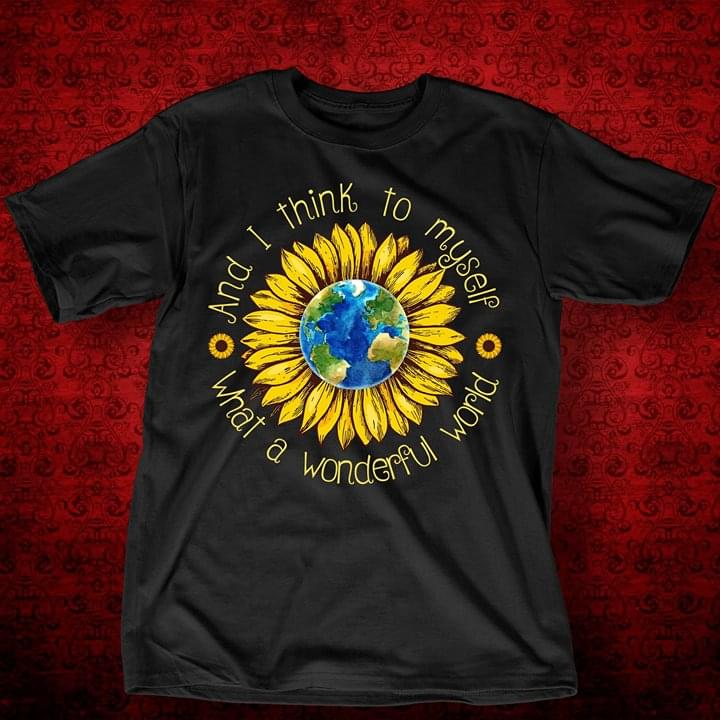 and I Think to My Self What A Wonderful World T-Shirt