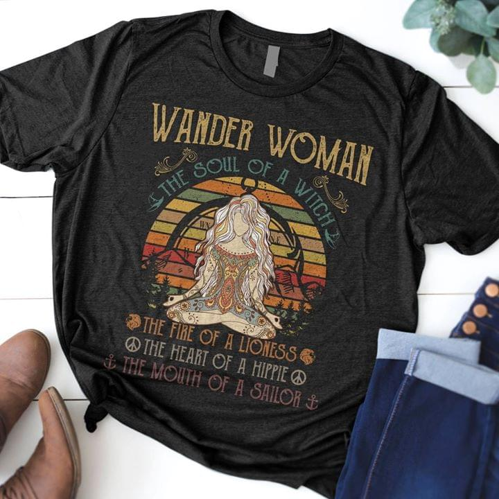 91811a0b Wander Woman The Soul Of A Witch The Fire Of A Lioness The Heart Of A  Hippie The Mouth Of A Sailor Shirt - TeePython