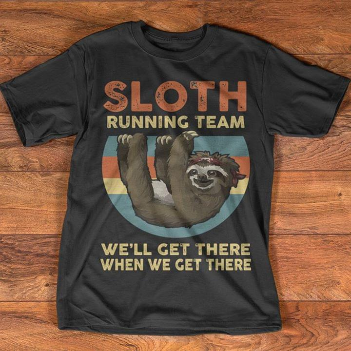 7715679a1 Sloth Running Team We'll Get There When We Get There Shirt - TeePython