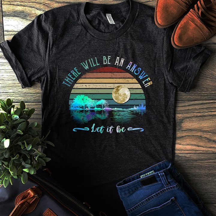 9ca994463 There Will Be An Answer Let It Be Shirt - TeePython