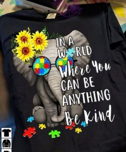 Cute Sunflower Elephant Autism In A World Where You Can Be Anything Be Kind Shirt, Classic T-Shirt, Ladies T-Shirt, Youth T-Shirt, Pullover Hoodie, Crewneck Pullover Sweatshirt.