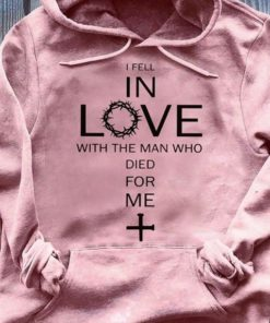 Jesus God I Fell In Love With The Man Who Died For Me Hoodie, Classic T-Shirt, Ladies T-Shirt, Youth T-Shirt, Pullover Hoodie, Crewneck Pullover Sweatshirt