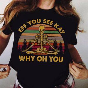 Eff You See Kay Why Oh You Yoga Skeleton Vintage T-Shirt Sweatshirt Hoodie