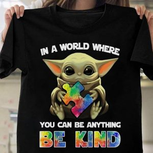Autism Cute Baby Yoda In A World Where you Can Be Anything Be Kind T-Shirt Sweatshirt Hoodie