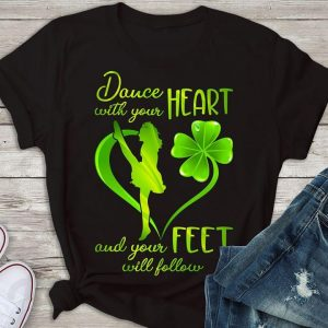 Dance With Your Heart And Your Feet Will Follow St. Patrick Day Irish T-Shirt