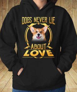 Dogs Never Lie About Love Cute Corgi T-Shirt Sweatshirt Hoodie