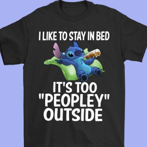 Lazy Cute Stitch I Like To Stay In Bed It's Too Peopley Outside T-Shirt Sweatshirt Hoodie