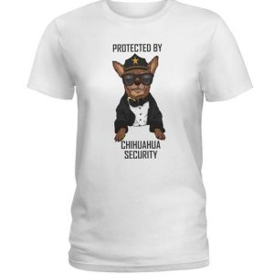 Protected By Chihuahua Security T-Shirt Sweatshirt Hoodie